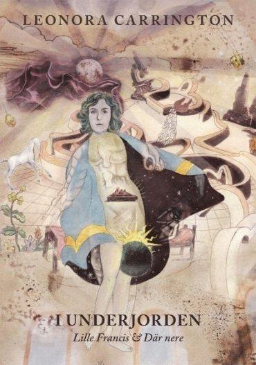 Leonora Carrington - I underjorden: Lille Francis & Där nere