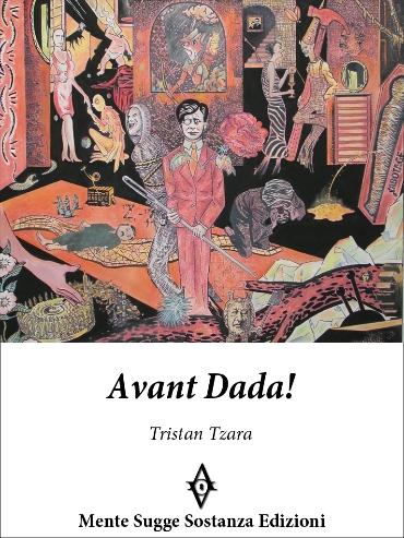 Tristan Tzara - Avant Dada!